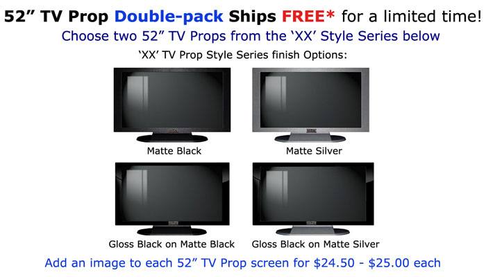 "52"" TV Props XX Style Series Double-pack"