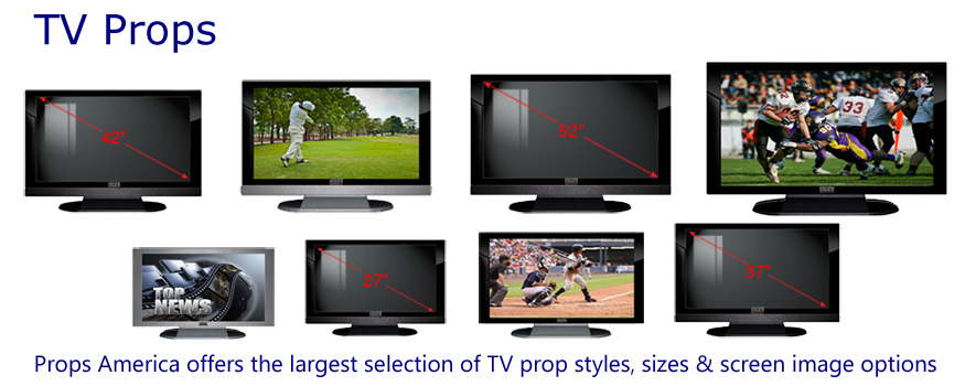Props America televisions come in 8 TV screen sizes and a variety of TV monitor styles: plasma TV props, HDTV Props, Curved TV Props.